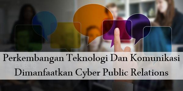 Perkembangan Teknologi Dan Komunikasi Dimanfaatkan Cyber Public Relations