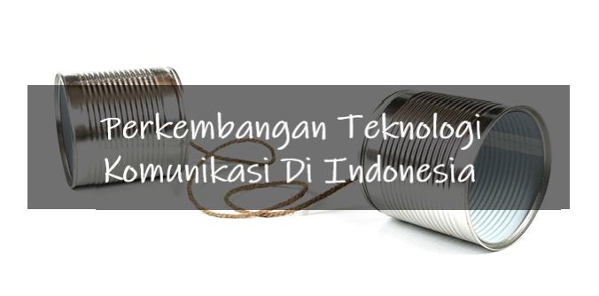 Perkembangan Teknologi Komunikasi Di Indonesia