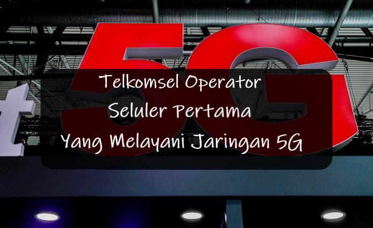 Telkomsel Operator Seluler Pertama Yang Melayani Jaringan 5G